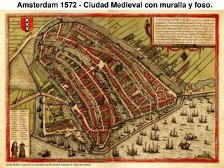 Amsterdam 1572 - Ciudad Medieval con muralla y foso.