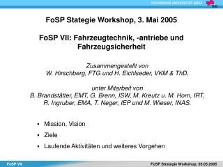 FoSP Stategie Workshop, 3. Mai 2005 FoSP VII: Fahrzeugtechnik, -antriebe und Fahrzeugsicherheit