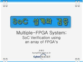 Multiple-FPGA System; SoC Verification using  an array of FPGA ' s