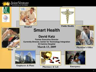 Smart Health  David Katz Former Executive Director Currently Director, Center for Technology Integration El Camino Hospi