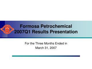 Formosa Petrochemical  2007Q1 Results Presentation
