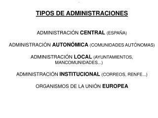 TIPOS DE ADMINISTRACIONES ADMINISTRACI�N  CENTRAL (ESPA�A)