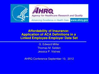 G. Edward Miller Thomas M. Selden Jessica P. Vistnes AHRQ Conference September 10,  2012