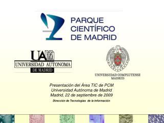 Presentación del Área TIC de PCM Universidad Autónoma de Madrid Madrid, 22 de septiembre de 2009