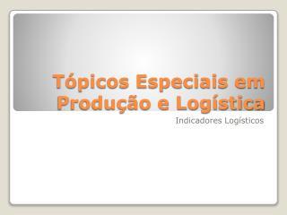 Tópicos Especiais em Produção e Logística