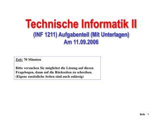 Technische Informatik II (INF 1211) Aufgabenteil (Mit Unterlagen) Am 11.09.2006