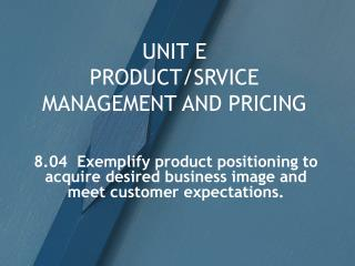 UNIT E PRODUCT/SRVICE MANAGEMENT AND PRICING