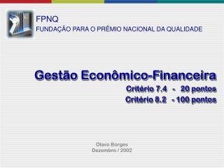 Gestão Econômico-Financeira Critério 7.4   -   20 pontos Critério 8.2   - 100 pontos