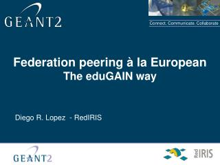 Federation peering  à  la European The eduGAIN way