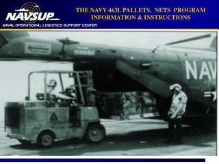 THE NAVY 463L PALLETS,  NETS  PROGRAM  INFORMATION & INSTRUCTIONS