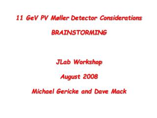 11 GeV PV Møller Detector Considerations BRAINSTORMING JLab Workshop August 2008