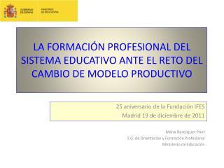 LA FORMACIÓN PROFESIONAL DEL SISTEMA EDUCATIVO ANTE EL RETO DEL CAMBIO DE MODELO PRODUCTIVO