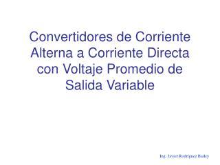 Convertidores de Corriente Alterna a Corriente Directa con Voltaje Promedio de Salida Variable