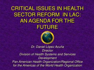 Dr. Daniel López Acuña Director Division of Health Systems and Services Development