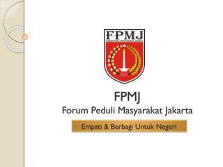 FP M J F orum Peduli Masyarakat  J akarta