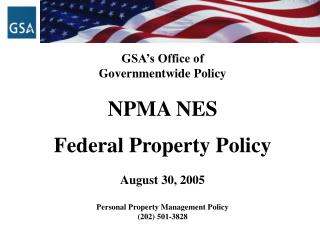 GSA's Office of  Governmentwide Policy NPMA NES Federal Property Policy August 30, 2005