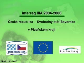 Interreg IIIA 2004-2006 Česká republika  - Svobodný stát Bavorsko v Plzeňském kraji