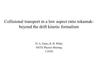 Collisional transport in a low aspect ratio tokamak- beyond the drift kinetic formalism