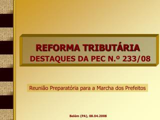 REFORMA TRIBUTÁRIA DESTAQUES DA PEC N.º 233/08