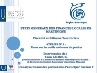 ETATS GENERAUX DES FINANCES LOCALES DE MARTINIQUE Fiscalit� et R�forme Territoriale