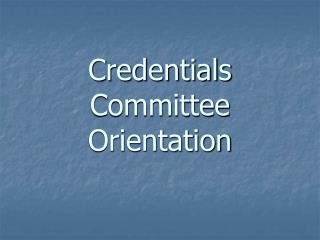 Credentials Committee Orientation