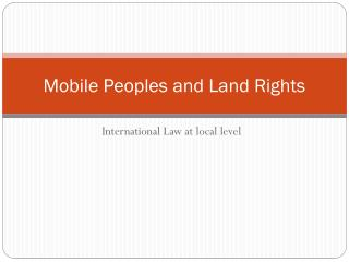 Mobile Peoples and Land Rights