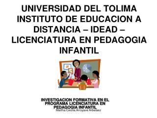 INVESTIGACION FORMATIVA EN EL PROGRAMA LICENCIATURA EN PEDAGOGIA INFANTIL