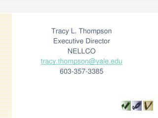 Tracy L. Thompson Executive Director NELLCO tracy.thompson@yale 603-357-3385