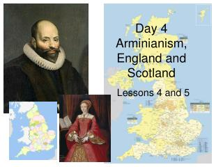Day 4 Arminianism, England and Scotland
