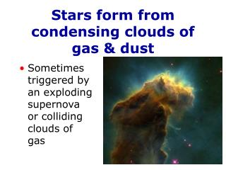 Stars form from condensing clouds of gas & dust