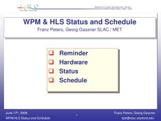 WPM & HLS Status and Schedule Franz Peters, Georg Gassner SLAC / MET