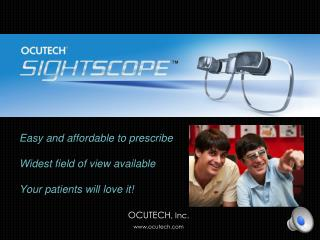 Easy and affordable to prescribe Widest field of view available Your patients will love it!