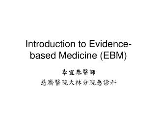 Introduction to Evidence-based Medicine (EBM)