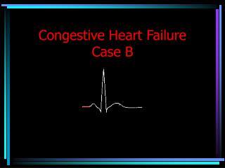 Congestive Heart Failure Case B