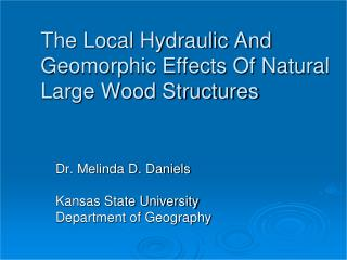 The Local Hydraulic And Geomorphic Effects Of Natural Large Wood Structures
