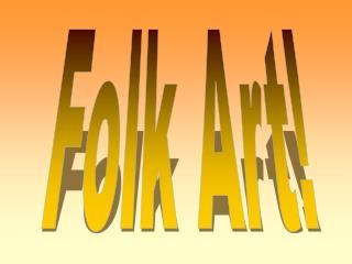 Folk Art!