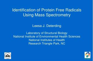Identification of Protein Free Radicals Using Mass Spectrometry Leesa J. Deterding
