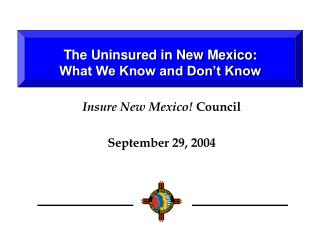The Uninsured in New Mexico: What We Know and Don�t Know