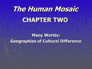 The Human Mosaic CHAPTER TWO