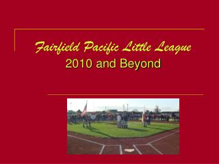 Fairfield Pacific Little League 2010 and Beyond