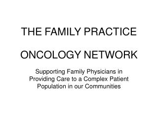 THE FAMILY PRACTICE ONCOLOGY NETWORK