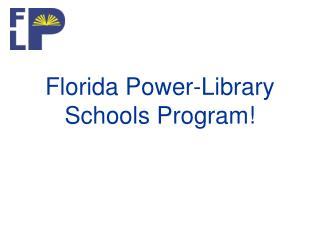 Florida Power-Library Schools Program!
