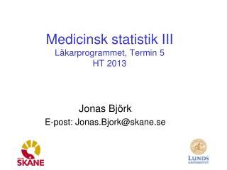 Medicinsk statistik III Läkarprogrammet, Termin 5 HT 2013