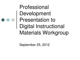 Professional Development Presentation to  Digital Instructional Materials Workgroup