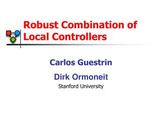 Robust Combination of  Local Controllers