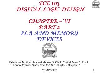 ECE 103   DIGITAL LOGIC DESIGN CHAPTER – VI PART 2 PLA AND MEMORY DEVICES