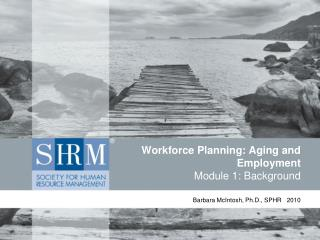 Workforce Planning: Aging and Employment Module 1: Background