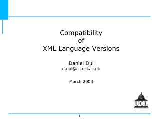Compatibility of XML Language Versions Daniel Dui d.dui@cs.ucl.ac.uk March 2003