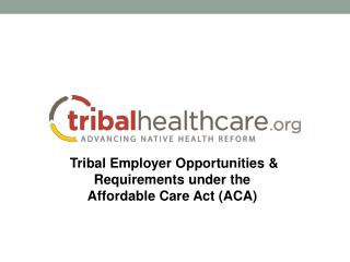 Tribal Employer Opportunities & Requirements under the    Affordable Care Act (ACA)