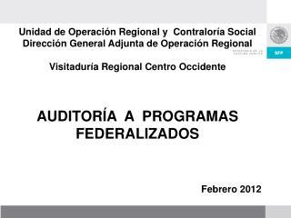 Unidad de Operación Regional y  Contraloría Social Dirección General Adjunta de Operación Regional